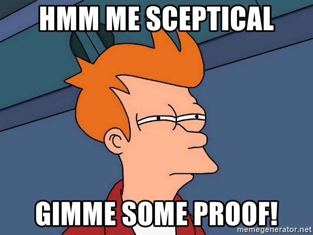 hmm-me-sceptical-gimme-some-proof.jpg