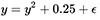 y = y * y + 0.25 + e