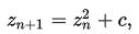 z_{n+1} = z_n * z_n + c