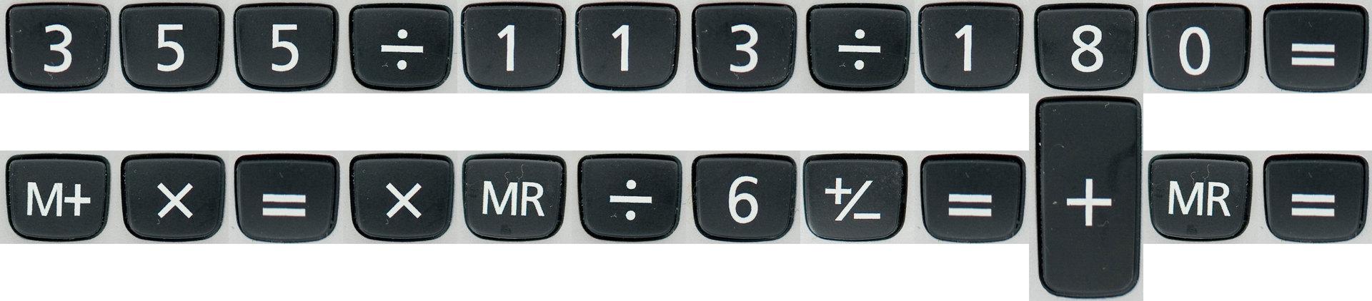 355 / 113 / 180 = MC M+ * = * MR / 6 +- = + MR =