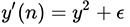 y'(n) = y * y + e