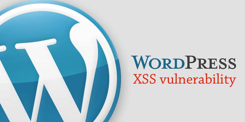 XSS уязвимость по-прежнему сохранятся для WordPress