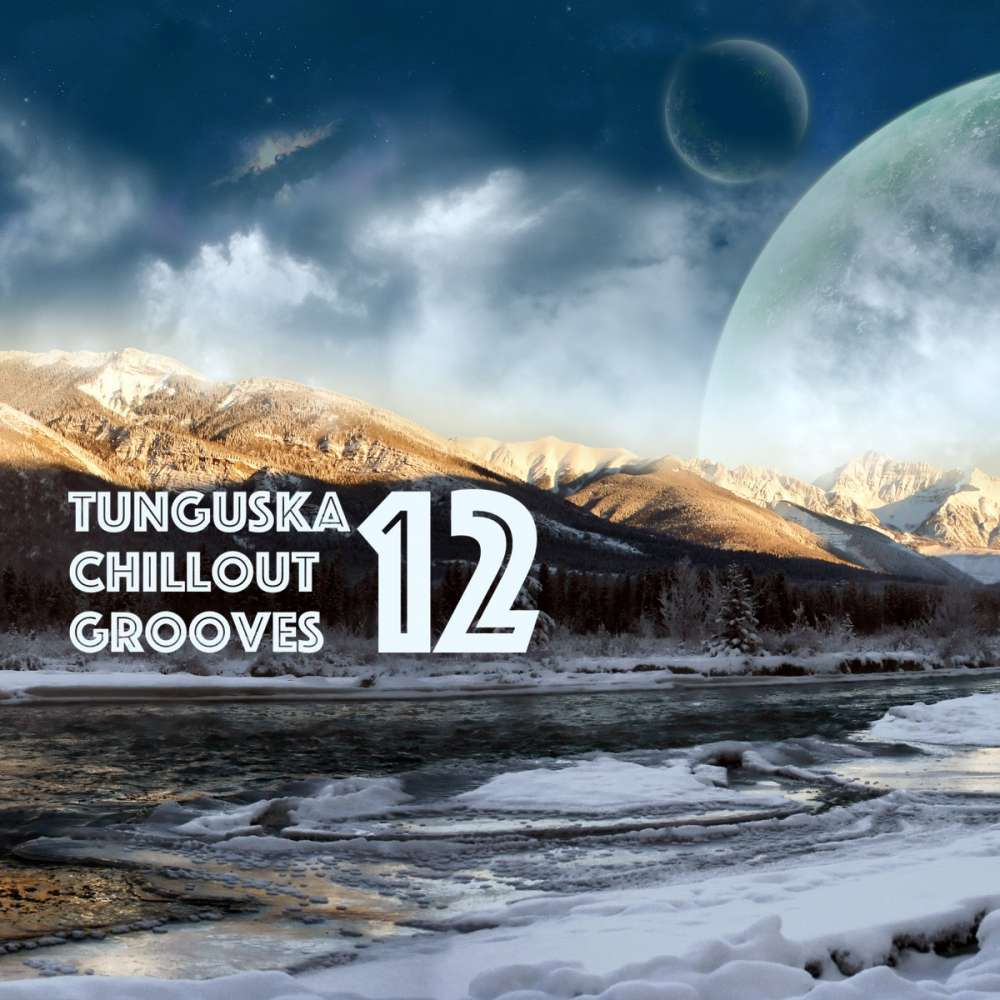 Tunguska Chillout Grooves vol​.​12