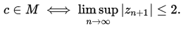 c ∈ M <=> Lim(sup|z_{n+1}|) <= , n -> +inf