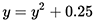 y = y * y + 0.25