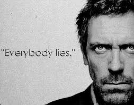 House. Everybody lies