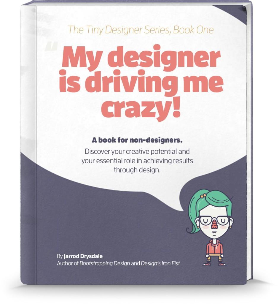 Jarrod Drysdale — My Designer Is Driving Me Crazy!