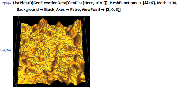 "In [16]: = ListPlot3D [GeoElevationData [GeoDisk [Here, Quantity [10, ""Miles""]]], MeshFunctions -> {# 3 &}, Mesh -> 30, Background -> Black, Axes -> False, ViewPoint -> {2, 0, 3}]"