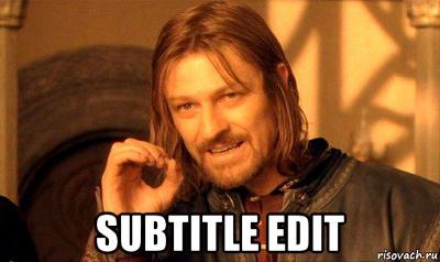 Нельзя просто так взять и отредактировать субтитры