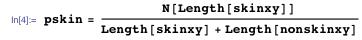 pskin = N[Length[skinxy]] / (Length[skinxy] + Length[nonskinxy])