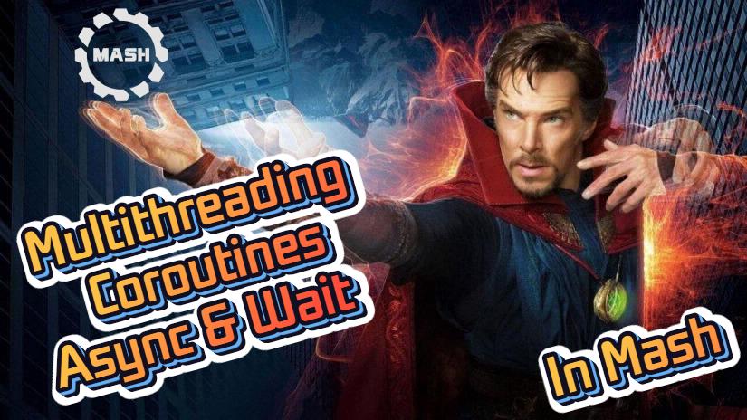 Mash: multithreading, coroutines, async & wait
