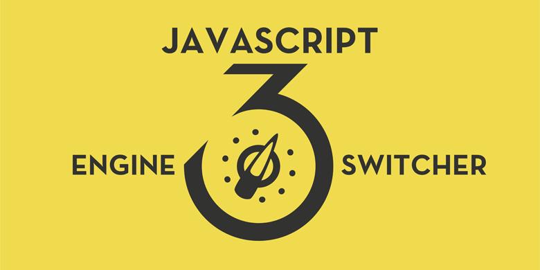 Что нужно знать о JavaScript Engine Switcher 3.0