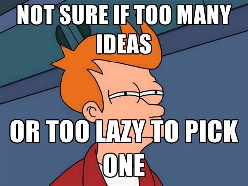 Too many ideas