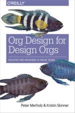 Peter Merholz &Kristin Skinner Org Design for Design Orgs