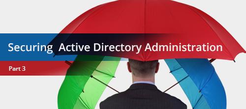 Безопасное управление Active Directory. Часть 3 (заключительная)
