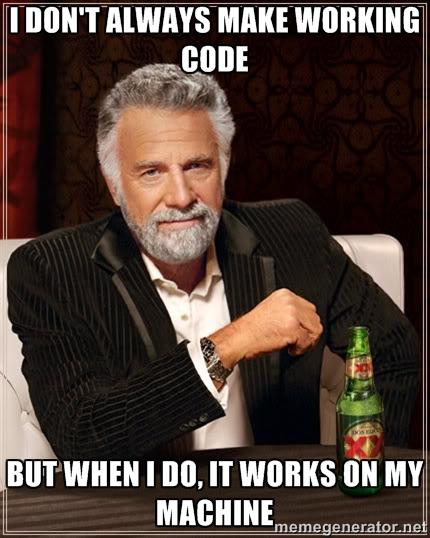 Я не всегда делаю рабочий код, но когда я это делаю, он работает на моей машине