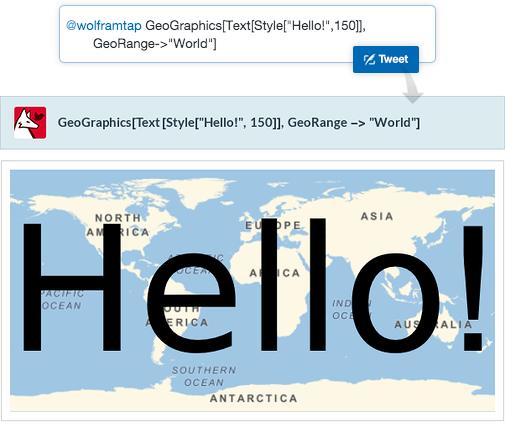"Hello World from Tweet-a-Program: GeoGraphics[Text[Style[""Hello!"",150]],GeoRange->""World""]"