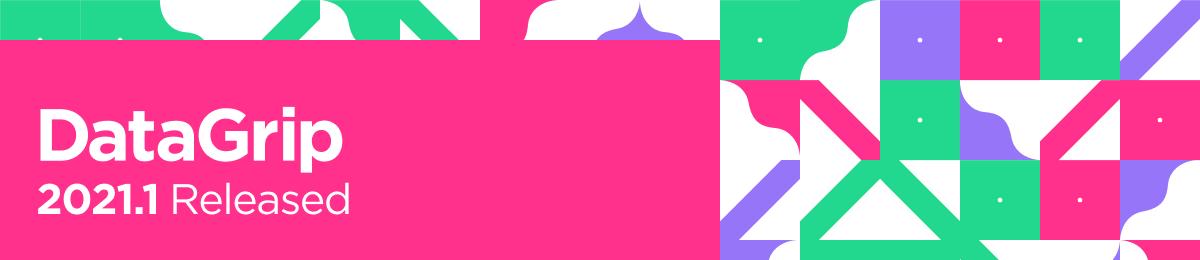 DataGrip 2021.1 Редактирование прав, контекстные шаблоны, предсказуемая навигация и не только
