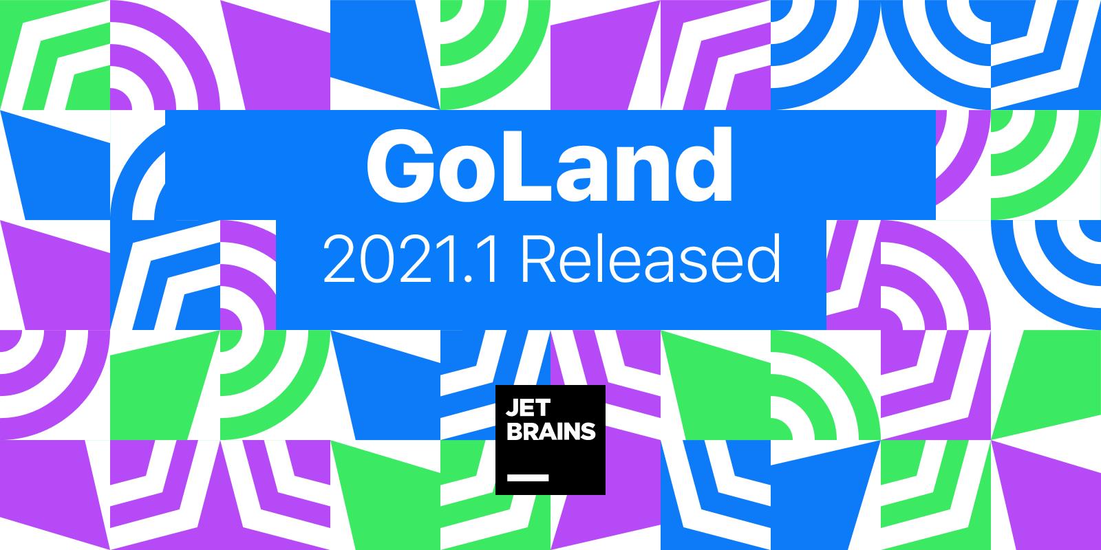 GoLand 2021.1 Удаленная разработка на Docker, SSH и WSL 2, поддержка Go 1.16, улучшенная работа с JSON