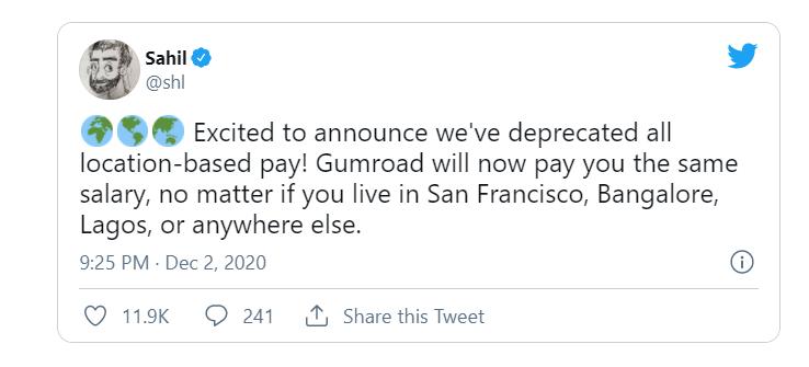 С радостью сообщаем, что мы зарплаты в Gumroad больше не зависят от местоположения сотрудников! Теперь Gumroad будет платить всем равные зарплаты, неважно, живете ли вы в Сан-Франциско, Бангалоре, Лагосе, или в любой другой локации.