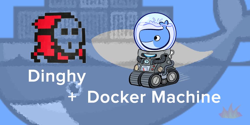 [Из песочницы] Что такое dinghy или как ускорить docker