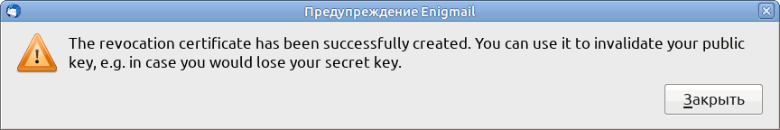 Warning Enigmail - The revocation certificate has been successfully created.  You can use it to invalidate your public key, eg in case you would lose your secret key.