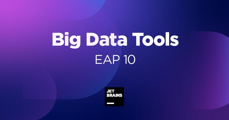 Big Data Tools EAP 10 SSH-туннели, фильтрация приложений, пользовательские модули и многое другое