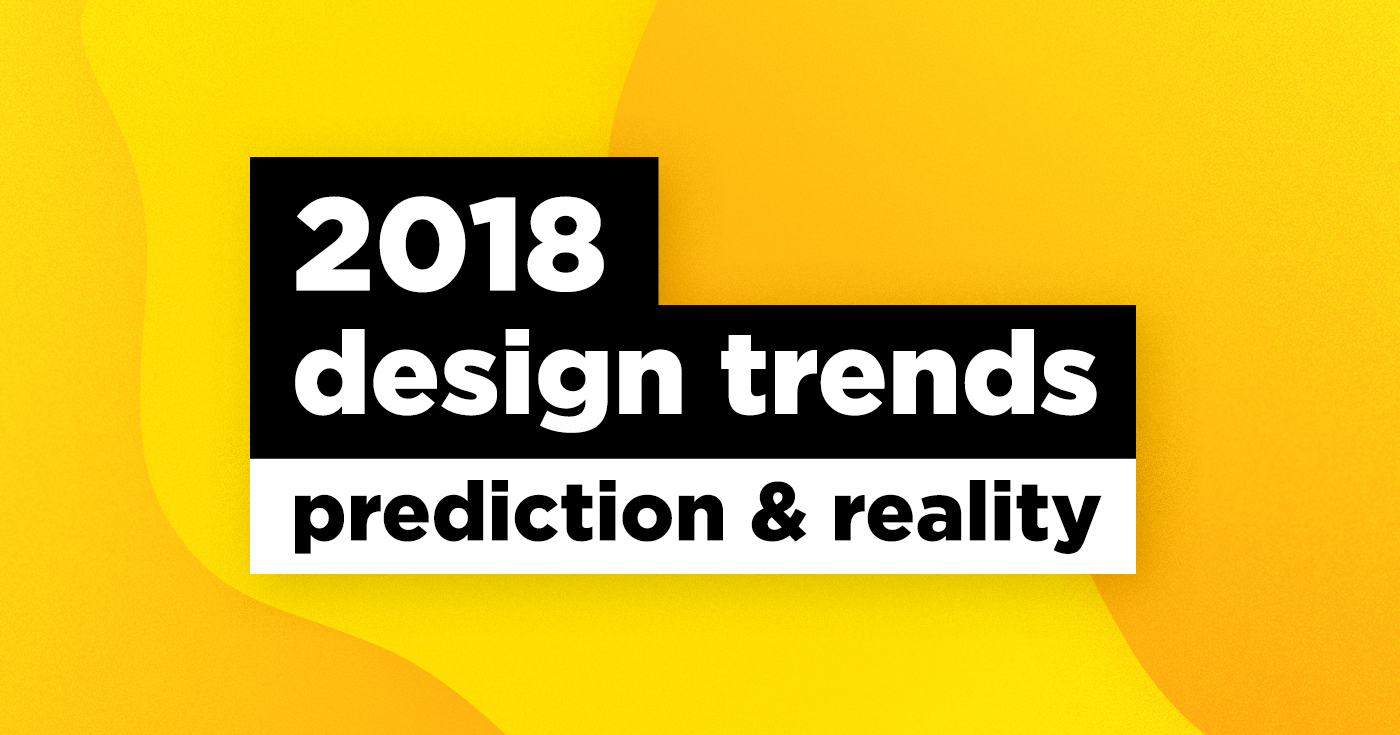 Trends in design in 2018: forecast and reality