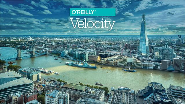 O'Reilly's London Velocity Conference: Overview and Slides