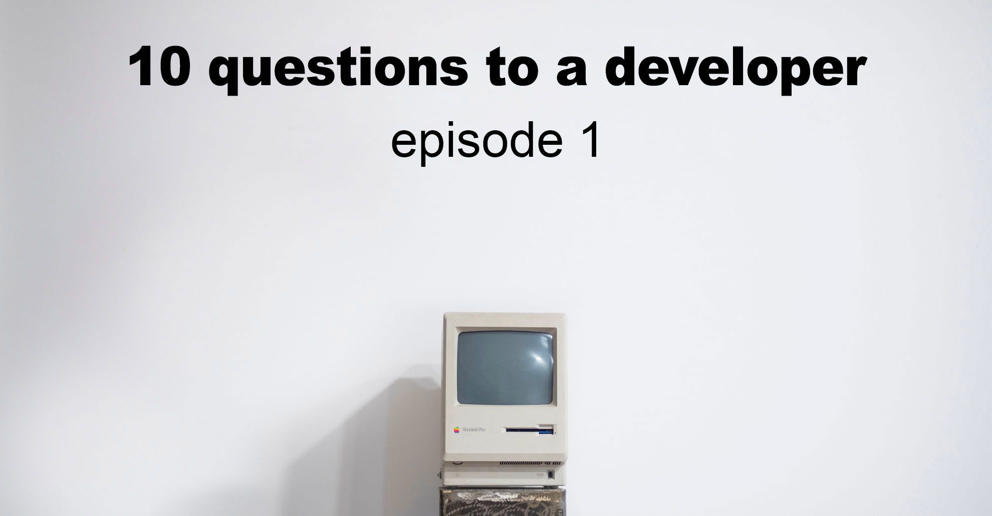 I want to quit my job: 10 questions to a software developer, a pilot episode