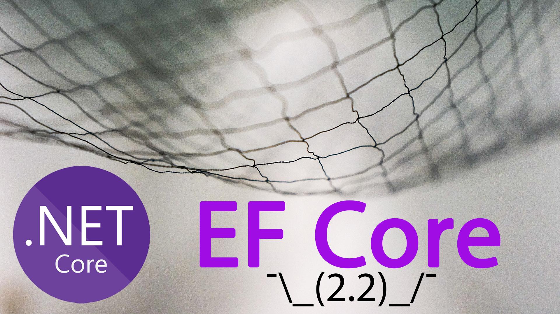 Вышел Entity Framework Core 2.2. Чтонового?(3из3)