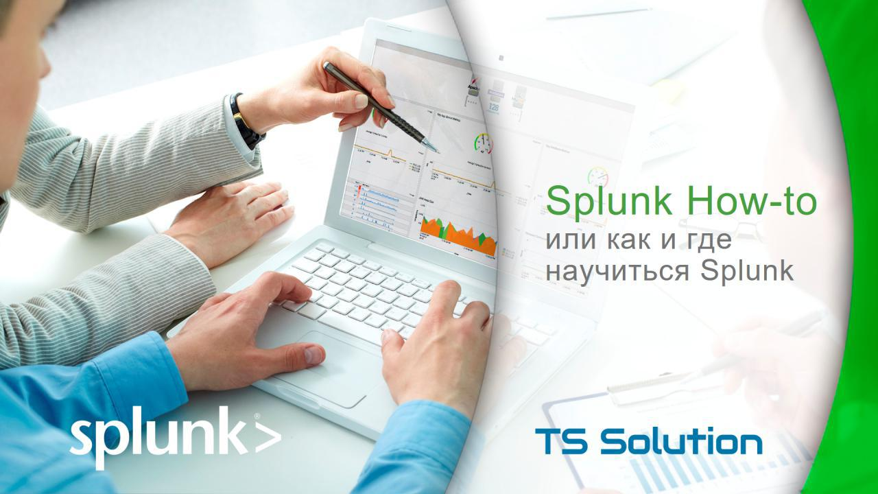 Splunk How-to, or How and where to learn Splunk