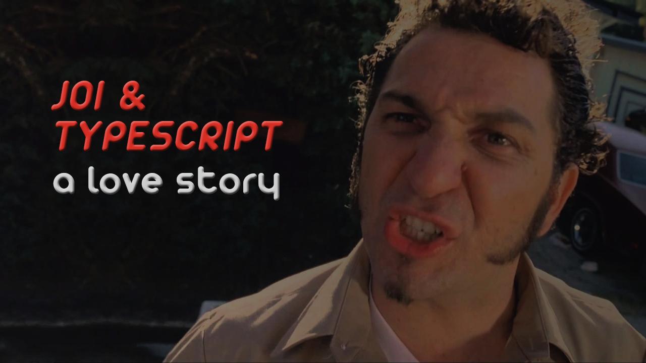 Joi & TypeScript. A love story