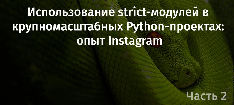 [Перевод] Использование strict-модулей в крупномасштабных Python-проектах: опыт Instagram. Часть 2