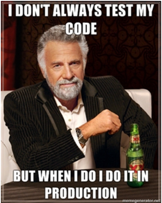 I don't always test my code, but when I do, I do it in production.