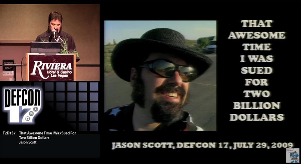 Конференция DEFCON 17. «Это восхитительное время, когда меня обвинили в ущербе на 2 миллиарда долларов». Джейсон Скотт