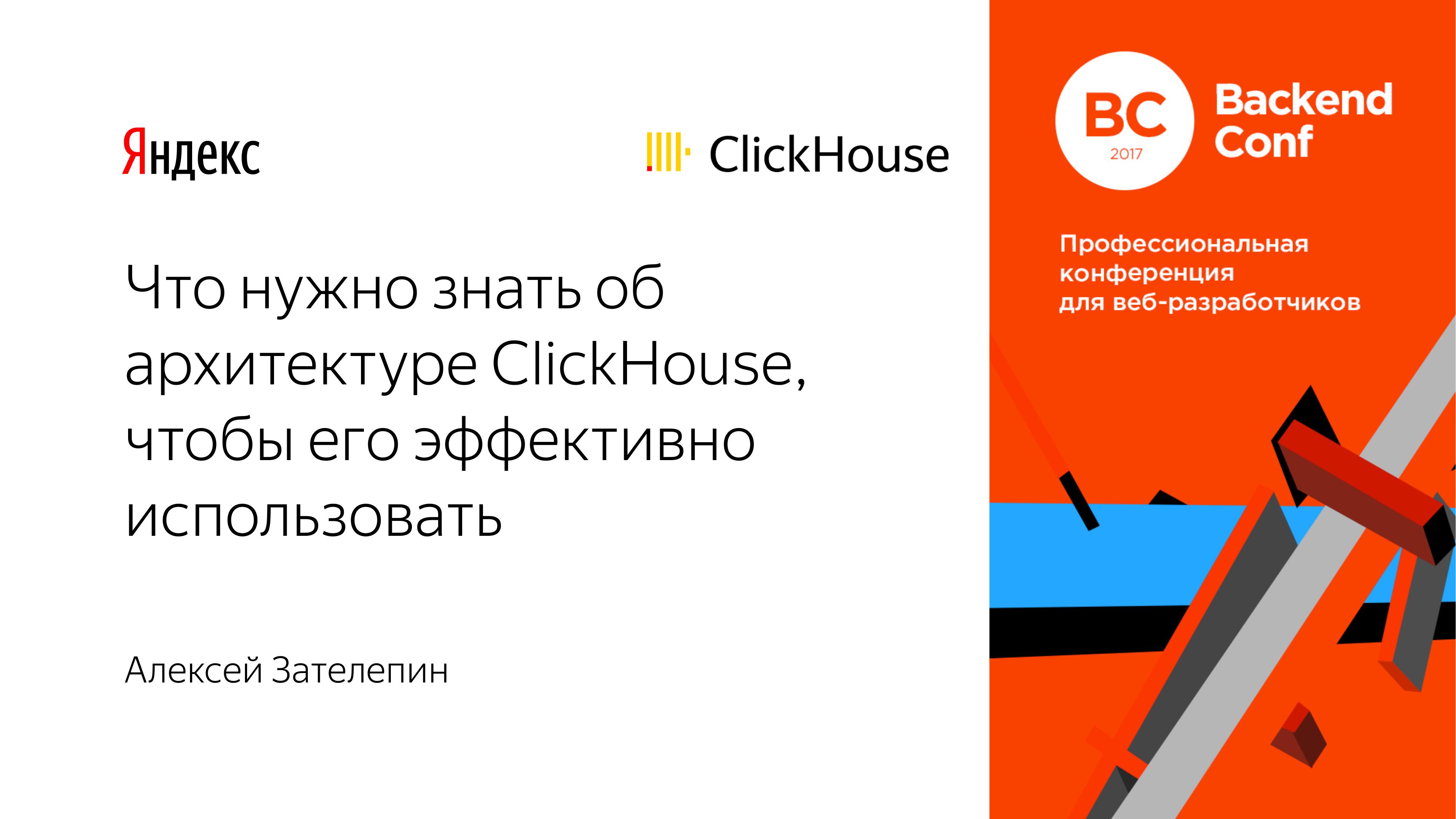 Что нужно знать об архитектуре ClickHouse, чтобы его эффективно использовать. Алексей Зателепин (2018г)