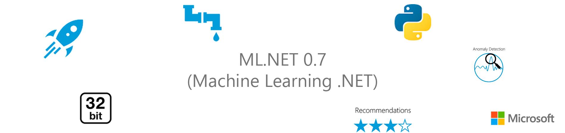 ML.NET 0.7 (Machine Learning .NET)